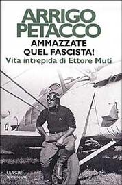 Copertina  Ammazzate quel fascista! : vita intrepida di Ettore Muti
