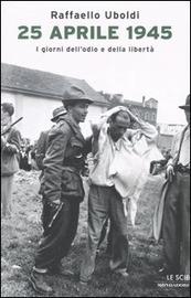 Copertina  25 aprile 1945 : i giorni dell'odio e della libertà