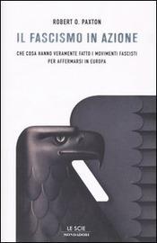 Copertina  Il fascismo in azione : che cosa hanno veramente fatto i movimenti fascisti per affermarsi in Europa