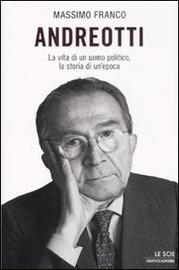 Copertina  Andreotti : la vita di un uomo politico, la storia di un'epoca