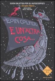 Copertina  E un'altra cosa... : guida galattica per gli autostoppisti di Douglas Adams : parte sesta di tre