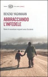 Copertina  Abbracciando l'infedele : storie di musulmani migranti verso l'Occidente