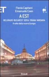Copertina  A est : Belgrado, Bucarest, Sofia, Tirana, Varsavia : il volto della nuova Europa