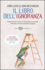 Copertina  Il libro dell'ignoranza : che cosa è la verità e che cosa è semplicemente una panzana? : il libro-gioco che svela le nostre false conoscenze