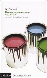 Copertina  Bianco, rosso, verde... e azzurro : mappe e colori dell'Italia politica