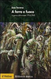 Copertina  A ferro e fuoco : la guerra civile europea, 1914-1945
