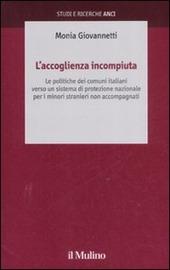 Copertina  L'accoglienza incompiuta : le politiche dei comuni italiani verso un sistema di protezione nazionale per i minori stranieri non accompagnati