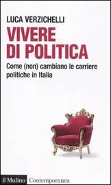Copertina  Vivere di politica : come (non) cambiano le carriere politiche in Italia