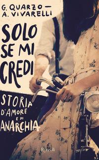 Solo se mi credi : storia d'amore e di anarchia