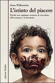 Copertina  L'istinto del piacere : perché non sappiamo resistere al cioccolato, all'avventura e ai feromoni