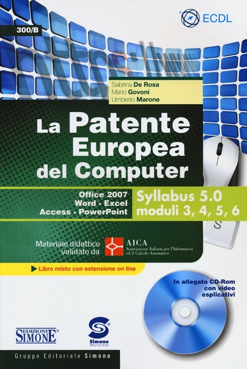 La patente europea del computer. Office 2007, Word-Excel, Access-PowerPoint. Syllabus 5.0 moduli 3, 4, 5, 6