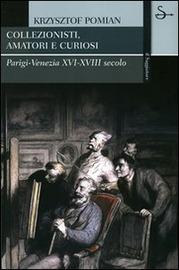 Copertina  Collezionisti, amatori e curiosi : Parigi - Venezia, 16.-18. secolo