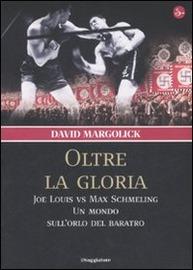 Oltre la gloria : Joe Louis vs Max Schmeling : un mondo sull'orlo del baratro