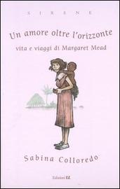 Copertina  Un amore oltre l'orizzonte : vita e avventure di Margaret Mead