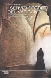 Copertina  I servizi segreti del Vaticano : spionaggio, complotti, intrighi da Napoleone ai giorni nostri