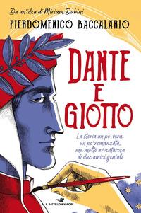 Dante e Giotto : la storia un po' vera, un po' romanzata, ma molto avventurosa di due amici geniali