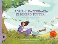 La vita straordinaria di Beatrix Potter e la storia di Peter Coniglio