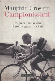 Campionissimi : un giorno nella vita di trenta grandi ciclisti