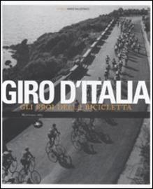 Giro d'Italia : gli eroi della bicicletta