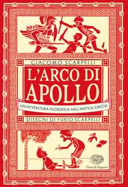 L'arco di Apollo : un'avventura filosofica nell'antica Grecia