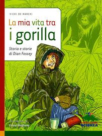 Copertina  La mia vita tra i gorilla : storia e storie di Dian Fossey