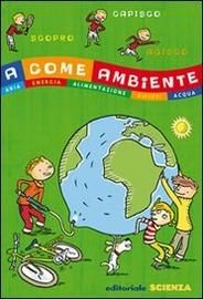 Copertina  A come ambiente : aria, energia, alimentazione, rifiuti, acqua