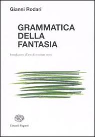 Grammatica della fantasia : introduzione all'arte di inventare storie
