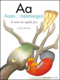 Copertina  Aa : Aaam...melamangio! : A was an apple pie : una filastrocca