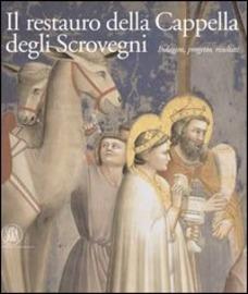 Il restauro della Cappella degli Scrovegni : indagini, progetto, risultati = Restoration of the Scro