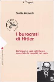 Copertina  I burocrati di Hitler : Eichmann, i suoi volenterosi carnefici e la banalità del male
