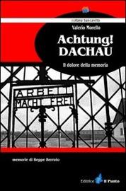 Copertina  Achtung! Dachau : il dolore della memoria : memorie di Beppe Berruto