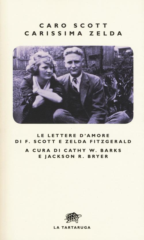 Caro Scott, carissima Zelda. Le lettere d'amore di F. Scott e Zelda Fitzgerald