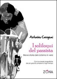 I soliloqui del passista : breve storia del ciclismo in versi : con schede biografiche dei più grand