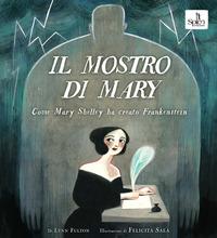 Il mostro di Mary : come Mary Shelley ha creato Frankenstein